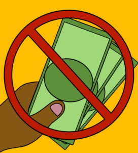 A hand holding money displayed behind a circle with a line through it, to symbolize NOT giving money.